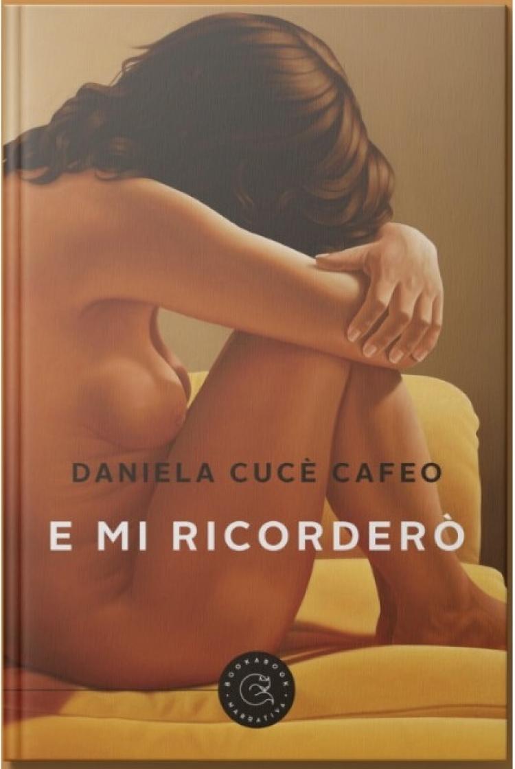 """""""E mi ricorderò"""", il romanzo di Daniela Cucè Cafeo edito dalla casa editrice milanese bookabook e approdato in questi giorni in libreria."""