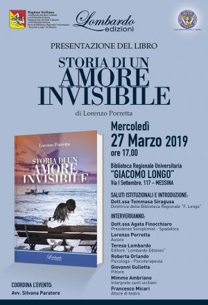 """Mercoledì 27 marzo 2019, alle ore 17, presso il Salone Eventi della Biblioteca regionale di Messina, avrà luogo la presentazione del romanzo di Lorenzo Porretta: """"Storia di un amore invisibile""""."""
