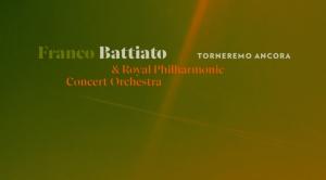 """FRANCO BATTIATO & Royal Philharmonic Concert Orchestra ESCE OGGI IL VIDEOCLIP DI """"TORNEREMO ANCORA"""""""